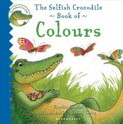 The selfish crocodile book of colours - Faustin Charles