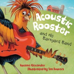 Acoustic rooster and his barnyard band - Kwame Alexander