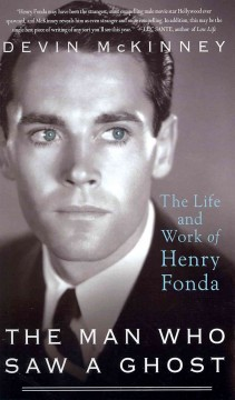 The man who saw a ghost : the life and work of Henry Fonda - Devin McKinney