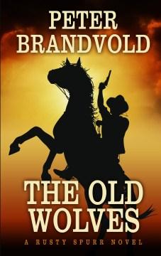 The old wolves : a Rusty Spurr novel - Peter Brandvold