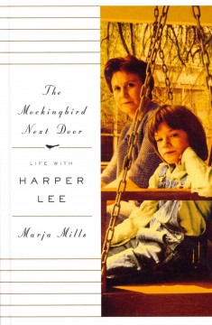 The mockingbird next door : life with Harper Lee - Marja Mills