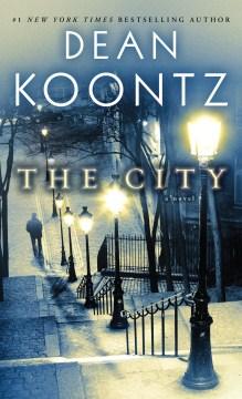 The city : a novel - Dean R. (Dean Ray) Koontz