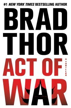 Act of War : a thriller - Brad Thor