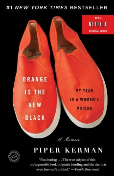 Orange is the new black : my year in a women's prison - Piper Kerman