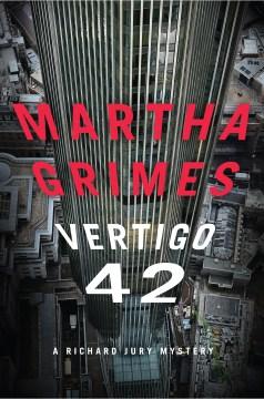 Vertigo 42 : a Richard Jury mystery - Martha. author Grimes