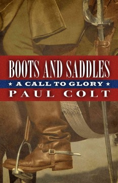 Boots and saddles : a call to glory - Paul Colt