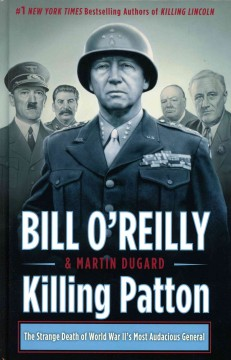 Killing Patton : the strange death of World War II's most audacious general - Bill. author O'Reilly