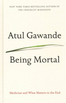 Being mortal : medicine and what matters in the end - Atul Gawande