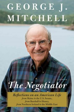 The negotiator : a memoir - George J. (George John) Mitchell