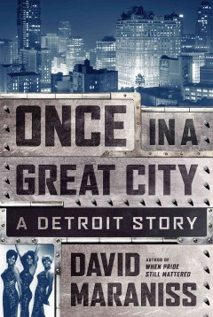 Once in a great city : a Detroit story - David Maraniss