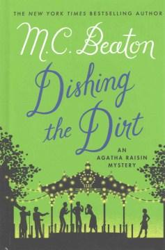 Dishing the dirt : an Agatha Raisin mystery - M. C Beaton