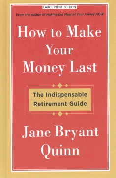 How to make your money last : the indispensable retirement guide - Jane Bryant Quinn
