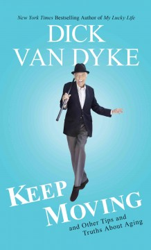 Keep moving, and other tips and truths about aging - Dick Van Dyke