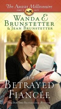 The betrayed fiancee - Wanda E Brunstetter