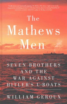 The Mathews men : seven brothers and the war against Hitler's U-boats - William Geroux