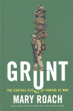 Grunt : the curious science of humans at war - Mary Roach