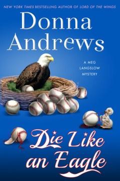 Die like an eagle : a Meg Langslow mystery - Donna Andrews