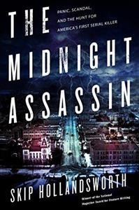 The midnight assassin : panic, scandal, and the hunt for America's first serial killer - Skip Hollandsworth
