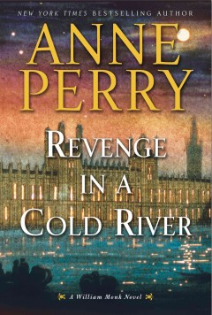 Revenge in a cold river : a William Monk novel - Anne Perry
