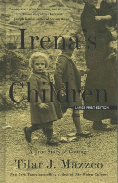 Irena's children : the extraordinary story of the woman who saved 2,500 children from the Warsaw ghetto - Tilar J Mazzeo