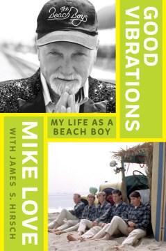Good vibrations : my life as a Beach Boy - Mike Love