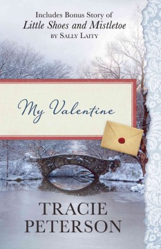 My Valentine : Also Includes Bonus Story of Little Shoes and Mistletoe by Sally Laity - Tracie Peterson