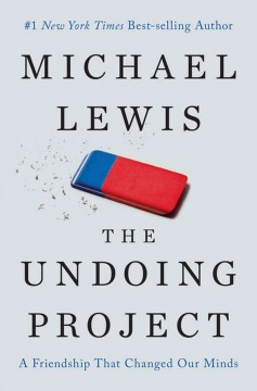 Undoing Project : A Friendship That Changed Our Minds - Michael Lewis