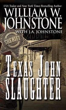 Texas John Slaughter - William W.; Johnstone Johnstone