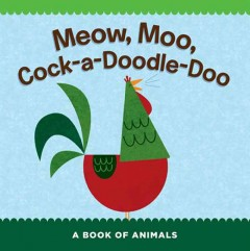 Meow, moo, cock-a-doodle-doo : a book of animals.