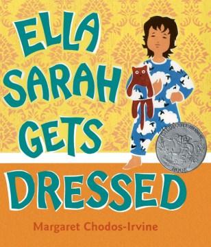 Ella Sarah gets dressed - Margaret Chodos-Irvine