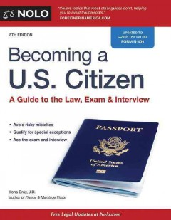 Becoming a U.S. citizen : a guide to the law, exam & interview - Ilona M Bray