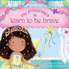 My princesses learn to be brave - Stephanie Rische