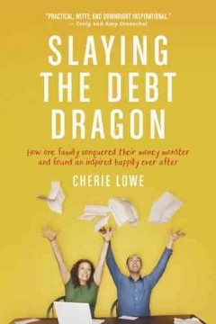 Slaying the Debt Dragon : How One Family Conquered Their Money Monster and Found an Inspired Happily Ever After - Cherie Lowe
