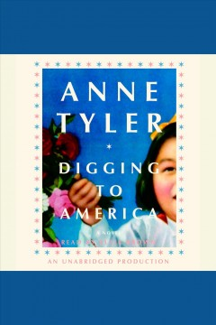 Digging to America : [a novel] - Anne Tyler