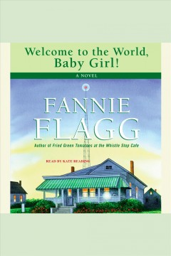 Welcome to the world, baby girl! : [a novel] - Fannie Flagg