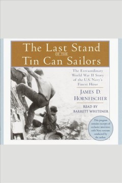 The last stand of the tin can sailors : The Extraordinary World War II Story of the U.S. Navy's Finest Hour. James D Hornfischer. - James D Hornfischer