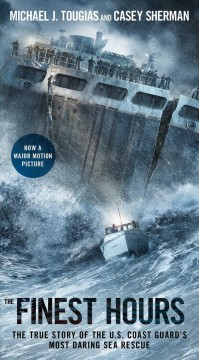 The finest hours : The True Story of the U.S. Coast Guard's Most Daring Sea Rescue (Ages 9 - 13) - Mike Tougias