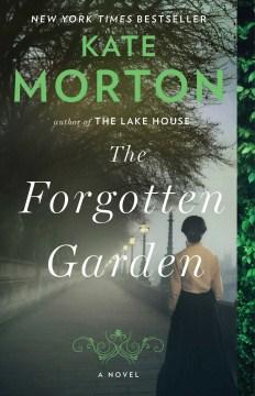 The forgotten garden : a novel - Kate Morton