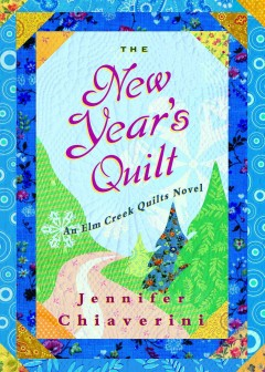 The New Year's Quilt : an Elm Creek Quilts Novel - Jennifer Chiaverini