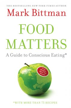 Food matters : a guide to conscious eating with more than 75 recipes - Mark Bittman
