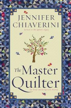 The Master Quilter An Elm Creek Quilts Novel : - Jennifer Chiaverini