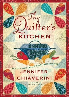 The Quilter's Kitchen : an Elm Creek Quilts Novel with Recipes - Jennifer Chiaverini