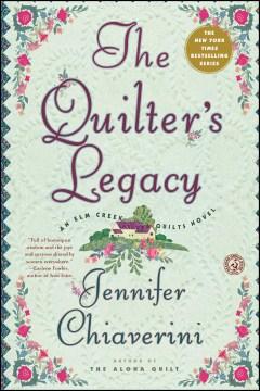 The Quilter's Legacy An Elm Creek Quilts Novel : - Jennifer Chiaverini