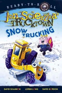 Snow trucking! - Jon Scieszka