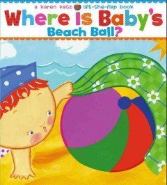 Where is baby's beach ball? : a lift-the-flap book - Karen Katz