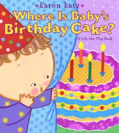Where is baby's birthday cake? : a lift-the-flap book - Karen Katz