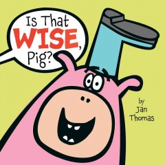 Is That Wise, Pig? - Jan Thomas