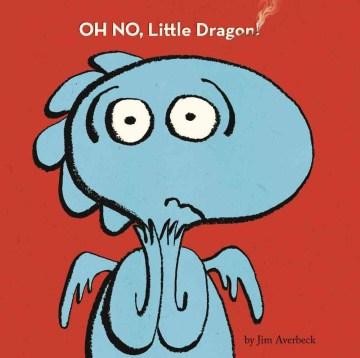Oh no, Little Dragon! - Jim Averbeck