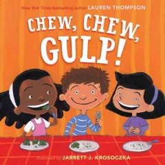 Chew, chew, gulp! / Lauren Thompson ; illustrated by Jarrett J. Krosoczka - Lauren Thompson