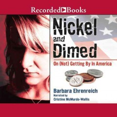 Nickel and dimed : [on (not) getting by in America] - Barbara Ehrenreich